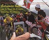 ECHAPPEES BELLES SUR TOUR DE FRANCE PYRENEES (broché)
