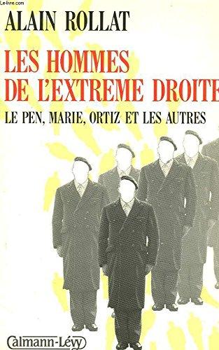 Les Hommes de l'extrme droite : Le Pen, Jean-Marie, Ortiz et les autres