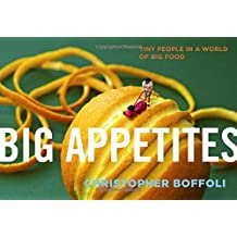 Big Appetites: Tiny People in a World of Big Food by Christopher Boffoli (2013-09-10)