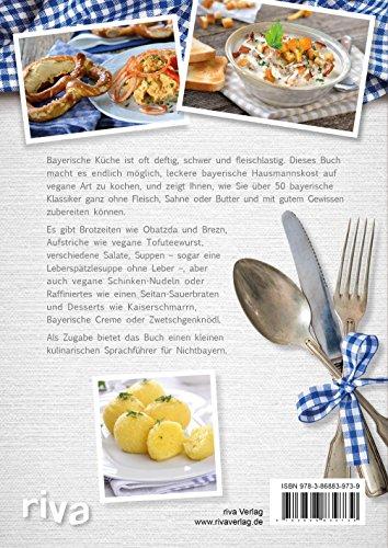 Bayerische Küche vegan: Über 50 zünftige Rezepte von Leberkäs bis Kaiserschmarrn - 2