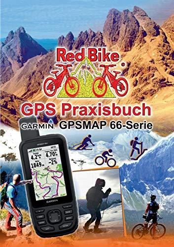 GPS Praxisbuch Garmin GPSMAP 66 Serie: Der praktische Umgang - für Wanderer, Alpinisten & MTBiker (GPS Praxisbuch-Reihe von Red Bike) Serie Gps