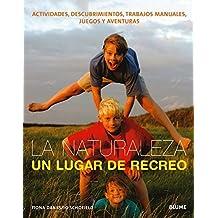 La naturaleza, un lugar de recreo: Actividades, descubrimientos, trabajos manuales, juegos y aventuras (Spanish Edition) by Danks, Fiona (2008) Paperback