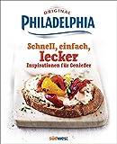 Philadelphia - schnell, einfach, lecker: Inspirationen für Genießer