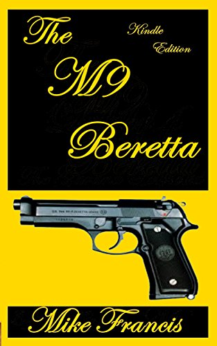 The M9 Beretta: The Complete Rundown On It's Design Features, and Secrets to It's Firepower! (English Edition) -