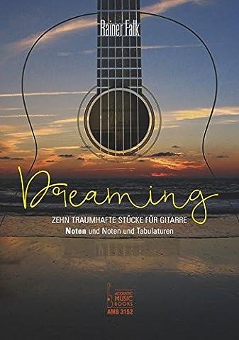 Dreaming: Zehn traumhafte Stücke für Gitarre. Noten und Noten und