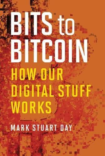 Bits to Bitcoin: How Our Digital Stuff Works (Mit Press) (Digitale Locator)