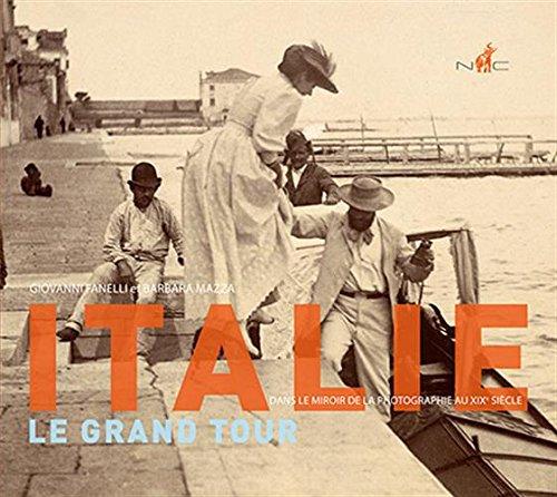Italie, le grand tour : Dans le miroir de la photographie au XIXe siècle par Giovanni Fanelli