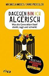 Dagegen bin ich algerisch: Was die Generation Doof denkt, sagt und schreibt.
