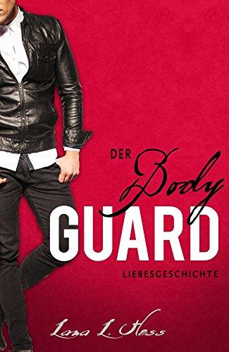 Der Bodyguard: Eine Liebesgeschichte (Kurzer romantischer Thriller) (Romantische Kurzgeschichten)