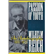 Passion of Youth: An Autobiography, 1897-1922 by Wilhelm Reich (1990-07-02)