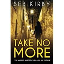 Take No More (The murder mystery thriller): (UK Edition) (James Blake thriller series) (Volume 1) by Seb Kirby (2014-06-10)