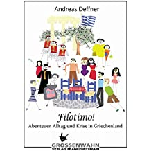 Filotimo!: Abenteuer, Alltag und Krise in Griechenland