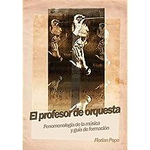 El profesor de orquesta: Fenomenología de la música y guía de formación (Spanish Edition)