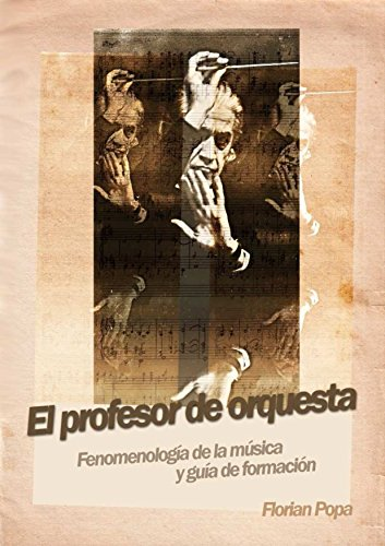 El profesor de orquesta: Fenomenología de la música y guía de formación por Florian Popa