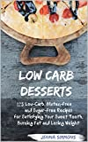 Low Carb Desserts: 125 Low-Carb, Gluten-Free and Sugar-Free Recipes for Satisfying Your Sweet Tooth, Burning Fat and Losing Weight (Low Carb Diet, Atkins-Friendly, Keto-Friendly, Weight-Loss)