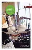 Bayerische Weiberwirtschaften: Refugien für Leib und Seele - 33 Wirtinnen und ihre Lieblingsrezepte (Weiberwirtschaften / Refugien für Leib und Seele - Wirtinnen und ihre Lieblingsrezepte)