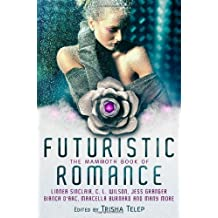The Mammoth Book of Futuristic Romance (Mammoth Books): Written by Trisha Telep, 2013 Edition, Publisher: Robinson [Paperback]