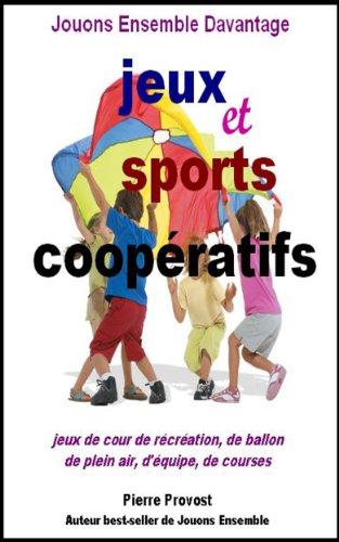 Jouons ensemble davantage: jeux et sports coopératifs par Pierre Provost