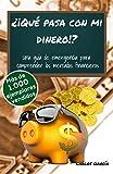 ¿¡Qué pasa con mi dinero!?: Una guía de emergencia para comprender los mercados financieros
