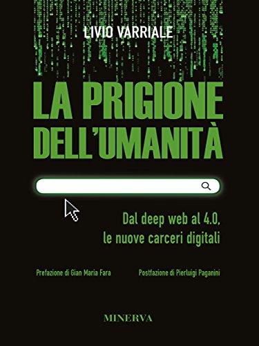 scaricare ebook gratis La prigione dell'umanità: Dal deep web al 4.0, le nuove carceri digitali (Eurispes) PDF Epub