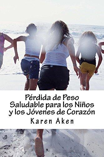 Perdida de peso saludable para los ninos y los jovenes de corazon por Karen Aken