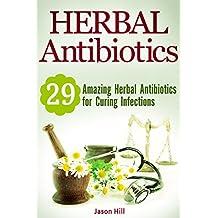 Herbal Antibiotics: 29 Amazing Herbal Antibiotics for Curing Infections (English Edition)