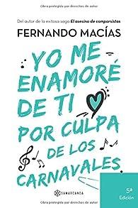 Yo me enamoré de ti por culpa de los Carnavales par  Fernando Macías Grosso