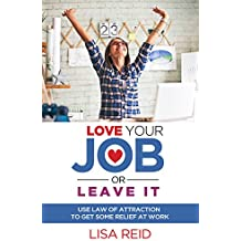 Love Your Job or Leave It: Use Law of Attraction to Get Some Relief at Work (English Edition)