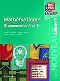 Les Nouveaux Cahiers Mathématiques groupements A et B 1re Bac Pro