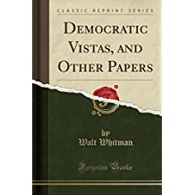 Democratic Vistas, and Other Papers (Classic Reprint)