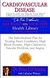 Cardiovascular Disease: Fight it with the Blood Type Diet (Eat Right 4 (for) Your Type Health Library) by Dr. Peter J. D'Adamo (2005-09-06)