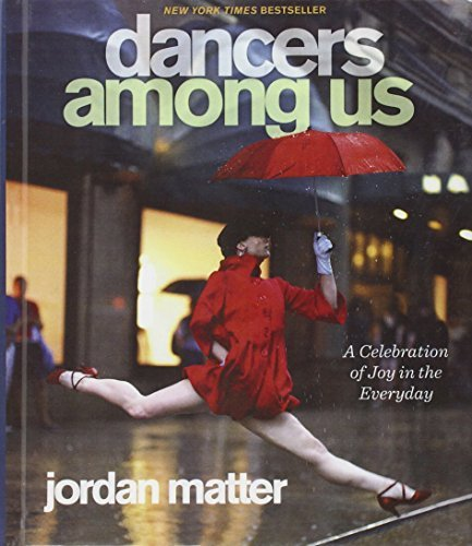 Dancers Among Us: A Celebration of Joy in the Everyday by Matter, Jordan (October 23, 2012) Library Binding