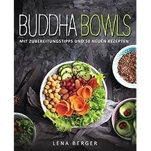 Buddha Bowls: Mit Zubereitungstipps und 50 neuen Rezepten