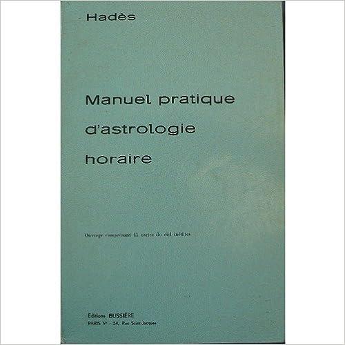 Nouveaux livres anglais téléchargement gratuit Manuel pratique d astrologie  horaire B0014MCTY8 PDF iBook 329db35a6a15