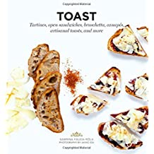 Toast: Tartines, Open Sandwiches, Bruschetta, Canapes, Artisanal Toasts, and More (Ready-To-Cook)