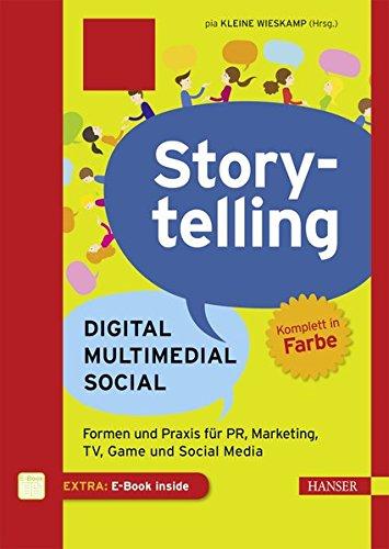 Storytelling: Digital - Multimedial - Social: Formen und Praxis für PR, Marketing, TV, Game und Social Media Unternehmens-tv