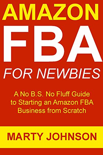 Amazon  FBA for Newbies (2017 Update): A No B.S. No Fluff Guide to Starting an Amazon FBA Business from Scratch (Beginners Only Training)