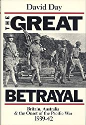 Great Betrayal: Britain, Australia and the Onset of the Pacific War 1939-42