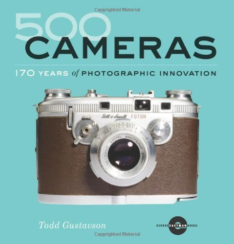 500 Cameras: 170 Years of Photographic Innovation by Gustavson, Todd, House, George Eastman (2011) Paperback