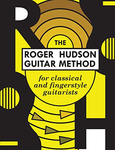 The Roger Hudson Guitar Method: for Classical and Fingerstyle Guitarists (Hudson Gitarren)