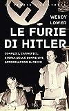 Le furie di Hitler. Complici, carnefici, storia delle donne che appoggiarono il Reich