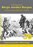 Berge wurden Burgen: Erzählungen eines Frontkämpfers im 1. Weltkrieg