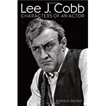 Lee J. Cobb: Characters of an Actor by Donald Dewey (2014-02-18)