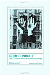 Cool Conduct: The Culture of Distance in Weimar Germany (Weimar and Now: German Cultural Criticism (Hardcover))