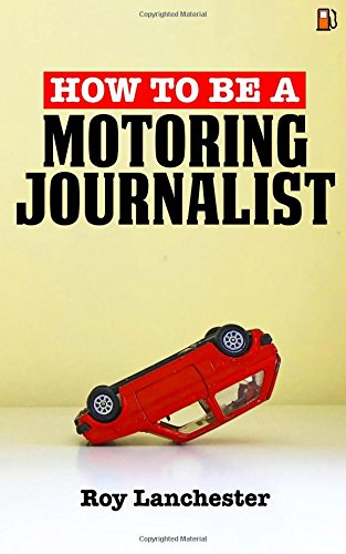 How To Be A Motoring Journalist por Roy Lanchester