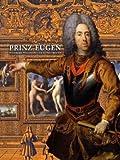 Prinz Eugen: Feldherr Philosoph und Kunstfreund - Katalogbuch zur Ausstellung in Wien, 11.02.2010-06.06.2010, Belvedere
