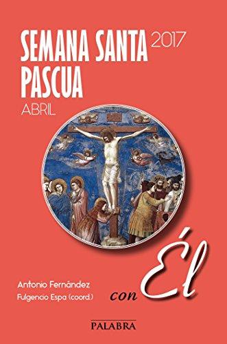 Semana Santa-Pascua 2017, con Él
