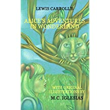 Alice's Adventures in Wonderland: With Original Illustrations by M.C. Iglesias (Classic Fairy Tales Book 1) (English Edition)