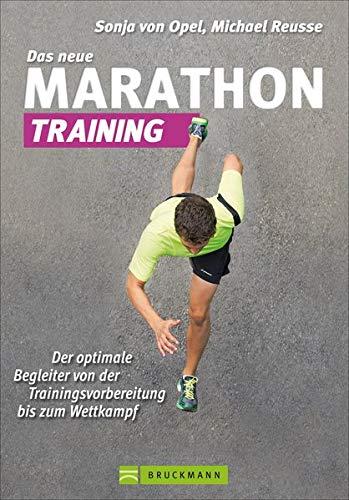 Das neue Marathon-Training: Handbuch für die optimale Trainingsvorbereitung für Einsteiger und Fortgeschrittene mit Tipps zur Planung, Mentaltraining, Regeneration, Vorbereitung und Ernährung