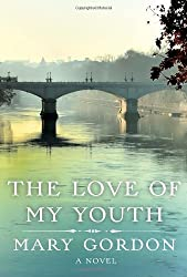 The Love of My Youth: A Novel by Mary Gordon (2011-04-05)